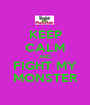 KEEP CALM AND FIGHT MY MONSTER - Personalised Poster A1 size