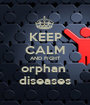 KEEP CALM AND FIGHT orphan  diseases - Personalised Poster A1 size