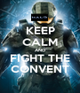 KEEP CALM AND FIGHT THE CONVENT - Personalised Poster A1 size