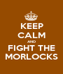 KEEP CALM AND FIGHT THE MORLOCKS - Personalised Poster A1 size