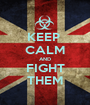 KEEP  CALM AND FIGHT THEM - Personalised Poster A1 size