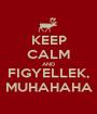 KEEP CALM AND FIGYELLEK, MUHAHAHA - Personalised Poster A1 size