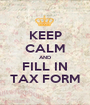 KEEP CALM AND FILL IN TAX FORM - Personalised Poster A1 size