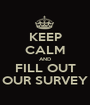 KEEP CALM AND FILL OUT OUR SURVEY - Personalised Poster A1 size