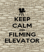KEEP CALM AND FILMING ELEVATOR - Personalised Poster A1 size