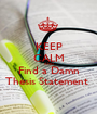 KEEP CALM AND Find a Damn Thesis Statement  - Personalised Poster A1 size