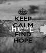 KEEP CALM AND FIND HOPE - Personalised Poster A1 size