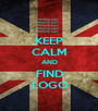 KEEP CALM AND FIND LOGO - Personalised Poster A1 size