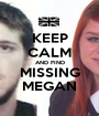 KEEP CALM AND FIND MISSING MEGAN - Personalised Poster A1 size