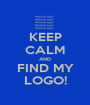 KEEP CALM AND FIND MY LOGO! - Personalised Poster A1 size