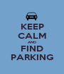 KEEP CALM AND FIND PARKING - Personalised Poster A1 size