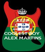 KEEP CALM AND FIND THE COOLEST BOY  ALEX MARTINS - Personalised Poster A1 size