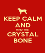 KEEP CALM AND FIND THE CRYSTAL BONE - Personalised Poster A1 size