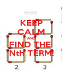 KEEP CALM AND FIND THE  Nth TERM! - Personalised Poster A1 size