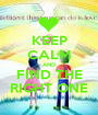 KEEP CALM AND FIND THE RIGHT ONE - Personalised Poster A1 size