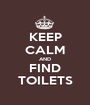 KEEP CALM AND FIND TOILETS - Personalised Poster A1 size