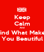 Keep Calm And Find What Makes You Beautiful - Personalised Poster A1 size