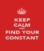 KEEP CALM AND FIND YOUR CONSTANT - Personalised Poster A1 size