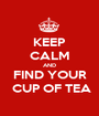 KEEP CALM AND FIND YOUR  CUP OF TEA - Personalised Poster A1 size