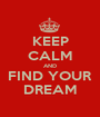KEEP CALM AND FIND YOUR DREAM - Personalised Poster A1 size