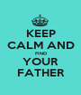 KEEP CALM AND FIND YOUR FATHER - Personalised Poster A1 size