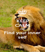 KEEP CALM AND Find your inner self - Personalised Poster A1 size