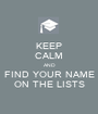 KEEP CALM AND FIND YOUR NAME ON THE LISTS - Personalised Poster A1 size