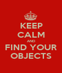 KEEP CALM AND FIND YOUR OBJECTS - Personalised Poster A1 size