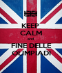KEEP  CALM and  FINE DELLE OLIMPIADI - Personalised Poster A1 size