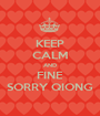 KEEP CALM AND FINE SORRY QIONG - Personalised Poster A1 size
