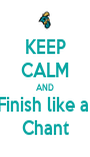 KEEP CALM AND Finish like a  Chant - Personalised Poster A1 size