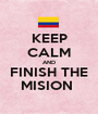KEEP CALM AND FINISH THE MISION  - Personalised Poster A1 size