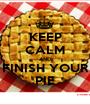KEEP CALM AND FINISH YOUR PIE - Personalised Poster A1 size