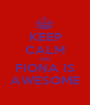 KEEP CALM AND FIONA IS AWESOME - Personalised Poster A1 size
