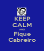 KEEP CALM AND Fique Cabreiro - Personalised Poster A1 size