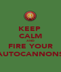 KEEP  CALM AND FIRE YOUR AUTOCANNONS - Personalised Poster A1 size