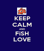 KEEP CALM AND FiSH LOVE - Personalised Poster A1 size