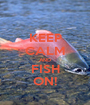 KEEP CALM AND FISH ON! - Personalised Poster A1 size