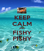 KEEP CALM AND FISHY FISHY - Personalised Poster A1 size