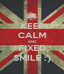 KEEP CALM AND FIXED SMILE :') - Personalised Poster A1 size