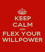 KEEP CALM AND FLEX YOUR  WILLPOWER - Personalised Poster A1 size