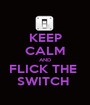 KEEP CALM AND FLICK THE  SWITCH  - Personalised Poster A1 size
