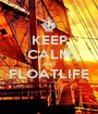 KEEP CALM AND FLOATLIFE  - Personalised Poster A1 size