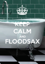 KEEP CALM AND FLOODSAX  - Personalised Poster A1 size
