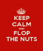 KEEP CALM AND FLOP THE NUTS - Personalised Poster A1 size