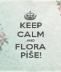 KEEP CALM AND FLORA PÍŠE! - Personalised Poster A1 size