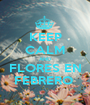 KEEP CALM AND FLORES EN FEBRERO  - Personalised Poster A1 size