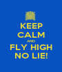 KEEP CALM AND FLY HIGH NO LIE! - Personalised Poster A1 size