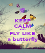 KEEP CALM AND FLY LIKE a butterfly - Personalised Poster A1 size