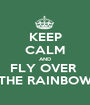KEEP CALM AND FLY OVER  THE RAINBOW - Personalised Poster A1 size
